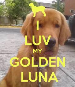 Poster: I LUV MY GOLDEN  LUNA