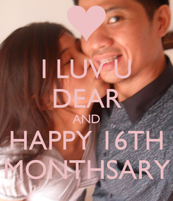 Poster: I LUV U DEAR AND HAPPY 16TH MONTHSARY