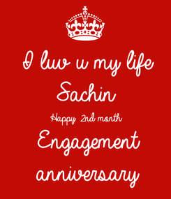 Poster: I luv u my life Sachin Happy 2nd month Engagement anniversary