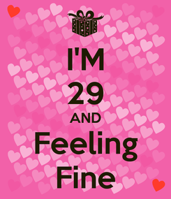 Poster: I'M 29 AND Feeling Fine