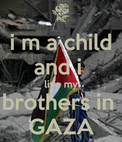 Poster: i m a child and i  live my brothers in  GAZA