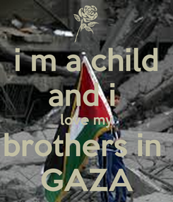 Poster: i m a child and i  love my brothers in  GAZA