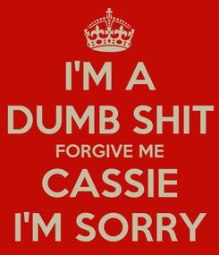 Poster: I'M A DUMB SHIT FORGIVE ME CASSIE I'M SORRY