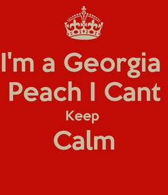 Poster: I'm a Georgia  Peach I Cant Keep  Calm