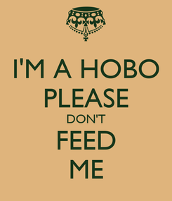 Poster: I'M A HOBO PLEASE DON'T FEED ME