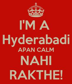 Poster: I'M A  Hyderabadi APAN CALM NAHI RAKTHE!