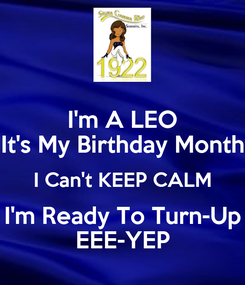 Poster: I'm A LEO It's My Birthday Month I Can't KEEP CALM I'm Ready To Turn-Up EEE-YEP
