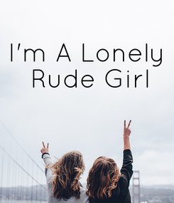 Poster: I'm A Lonely  Rude Girl