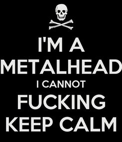 Poster: I'M A METALHEAD I CANNOT FUCKING KEEP CALM