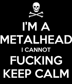 Poster: I'M A METALHEAD I CANNOT FUCKING KEEP CALM