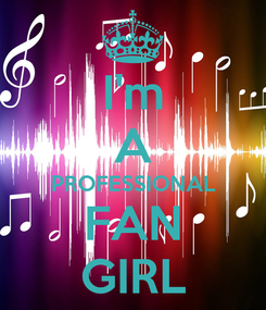 Poster: I'm A PROFESSIONAL FAN GIRL