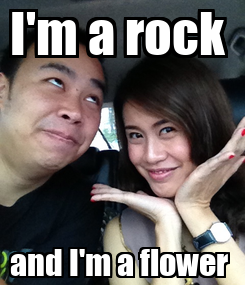 Poster: I'm a rock  and I'm a flower