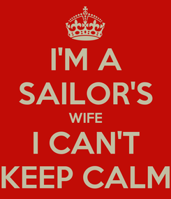 Poster: I'M A SAILOR'S WIFE I CAN'T KEEP CALM