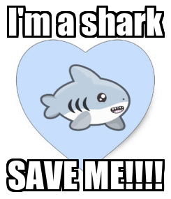 Poster: I'm a shark SAVE ME!!!!