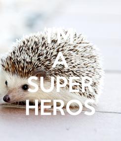 Poster: I'M A SUPER HEROS
