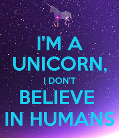 Poster: I'M A UNICORN, I DON'T BELIEVE  IN HUMANS