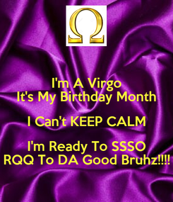 Poster: I'm A Virgo It's My Birthday Month I Can't KEEP CALM I'm Ready To SSSO RQQ To DA Good Bruhz!!!!