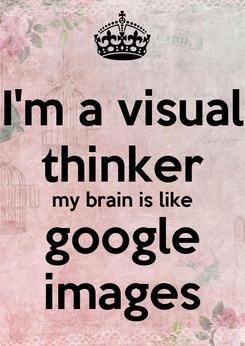 Poster: I'm a visual thinker my brain is like google images