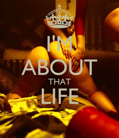 Poster: I'M ABOUT THAT LIFE