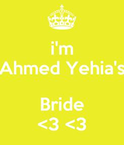 Poster: i'm Ahmed Yehia's  Bride <3 <3