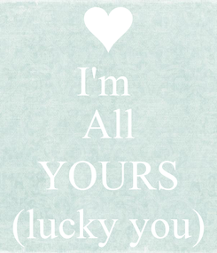 Poster: I'm  All  YOURS (lucky you)