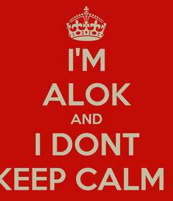 Poster: I'M ALOK AND I DONT KEEP CALM !