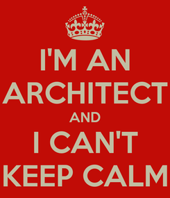Poster: I'M AN ARCHITECT AND I CAN'T KEEP CALM