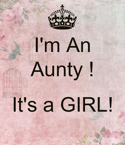 Poster: I'm An Aunty !  It's a GIRL!