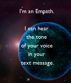 Poster: I'm an Empath.     I can hear     the tone   of your voice      in your  text message.