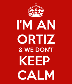 Poster: I'M AN ORTIZ & WE DON'T KEEP  CALM