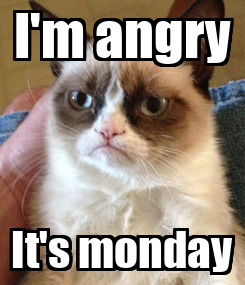 Poster: I'm angry It's monday