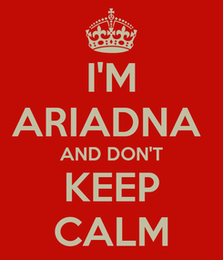 Poster: I'M ARIADNA  AND DON'T KEEP CALM