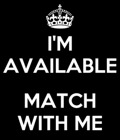 Poster: I'M AVAILABLE  MATCH WITH ME