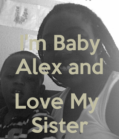 Poster: I'm Baby Alex and  Love My  Sister