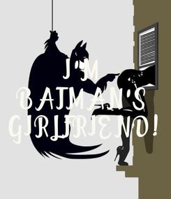 Poster: I'M  BATMAN'S  GIRLFRIEND!