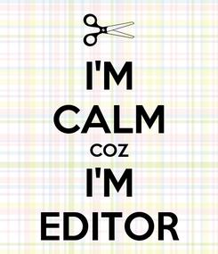 Poster: I'M CALM COZ I'M EDITOR