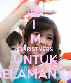 Poster: I  M CHRISTYERS UNTUK SELAMANYA