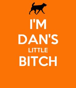 Poster: I'M DAN'S LITTLE BITCH