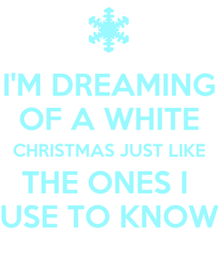 Poster: I'M DREAMING OF A WHITE CHRISTMAS JUST LIKE THE ONES I  USE TO KNOW