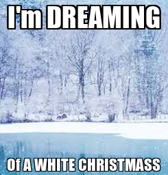 Poster: I'm DREAMING Of A WHITE CHRISTMASS