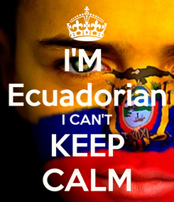 Poster: I'M  Ecuadorian I CAN'T KEEP CALM