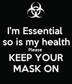 Poster: I'm Essential  so is my health Please  KEEP YOUR MASK ON