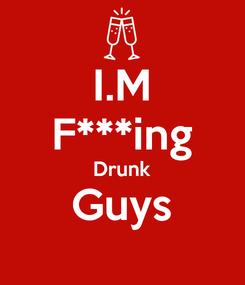 Poster: I.M F***ing Drunk Guys