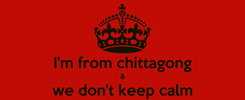 Poster:  I'm from chittagong & we don't keep calm