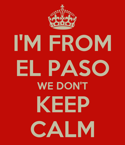 Poster: I'M FROM EL PASO WE DON'T KEEP CALM