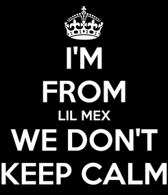 Poster: I'M FROM LIL MEX WE DON'T KEEP CALM