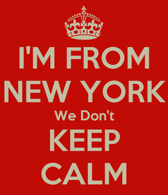 Poster: I'M FROM NEW YORK We Don't KEEP CALM