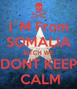 Poster: I´M From SOMALIA BITCH WE DONT KEEP  CALM