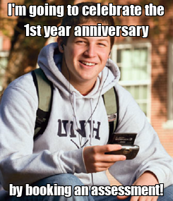 Poster: I'm going to celebrate the 1st year anniversary by booking an assessment!