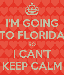 Poster: I'M GOING TO FLORIDA SO I CAN'T KEEP CALM